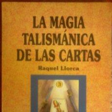 Livres d'occasion: RAQUEL LLORACA -LA MAGIA TALISMÁNICA DE LAS CARTAS. Lote 192903143