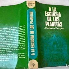 Libros de segunda mano: LIBROS: A LA ESCUCHA DE LOS PLANETAS - JACQUES BERGIER. Lote 194134525