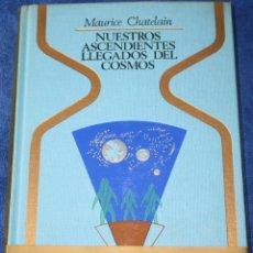 Libros de segunda mano: NUESTROS ASCENDIENTES LLEGADOS DEL COSMOS - MAURICE CHATELAIN - PLAZA & JANÉS (1977). Lote 194405687