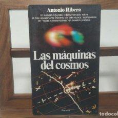Libros de segunda mano: LAS MÁQUINAS DEL COSMOS - ANTONIO RIBERA - ED. PLANETA - 1983 - 1ª EDICIÓN. Lote 194781217