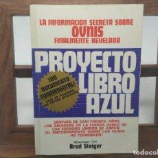 Libros de segunda mano: PROYECTO LIBRO AZUL. BRAD STEIGER. INFORMACIÓN SECRETA SOBRE OVNIS REVELADA. Lote 194782077