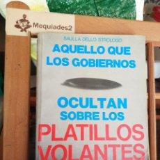 Libros de segunda mano: AQUELLO QUE LOS GOBIERNOS OCULTAN SOBRE LOS PLATILLOS VOLANTES - SAULA DELLO STROLOGO 1978. Lote 194925728