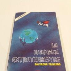 Libros de segunda mano: LA AMENAZA EXTRATERRESTRE SALVADOR FREIXEDO UFOLOGIA SUPER RARO. Lote 195156775
