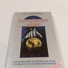 Libros de segunda mano: DEFENDAMONOS DE LOS DIOSES SALVADOR FREIXEDO UFOLOGIA OVNIS MUY RARO. Lote 195156848