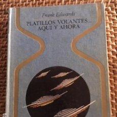 Libros de segunda mano: PLATILLOS VOLANTES AQUÍ Y AHORA. FRANK EDWARDS.. Lote 195298058