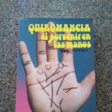 Libros de segunda mano: QUIROMANCIA - EL PORVENIR EN LAS MANOS -- MARC PERRIER -- EDITORS 1991 --. Lote 195410638