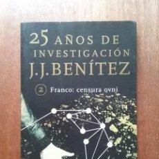 Libros de segunda mano: FRANCO CENSURA OVNI, J J BENITEZ, 25 AÑOS DE INVESTIGACION 2, PLANETA, 1999. Lote 197512616