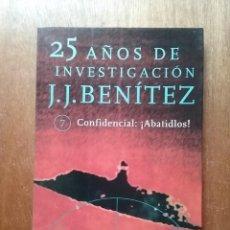 Libros de segunda mano: CONFIDENCIAL ABATIDLOS, J J BENITEZ, 25 AÑOS DE INVESTIGACION 7, PLANETA, 1999. Lote 197513033