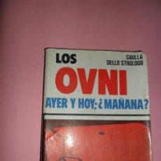Libros de segunda mano: LOS OVNI, AYER Y HOY; ¿MAÑANA?, SAULLA DELLO STROGOLO, ED. DE VECCHI. Lote 197552402