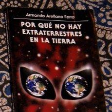 Libros de segunda mano: POR QUÉ NO HAY EXTRATERRESTRES EN LA TIERRA ARMANDO ARELLANO FERRO . Lote 197779307