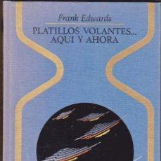 Libros de segunda mano: EDWARDS, FRANK: PLATILLOS VOLANTES… AQUÍ Y AHORA (PLAZA & JANÉS) . Lote 198324601