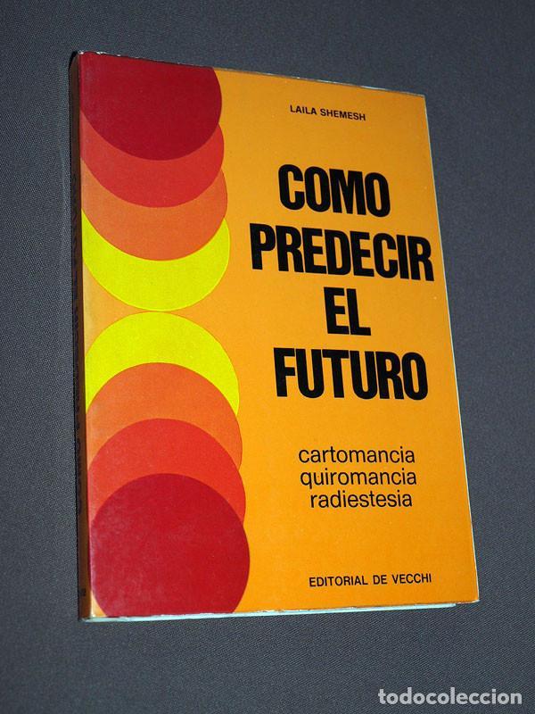 COMO PREDECIR EL FUTURO. CARTOMANCIA, QUIROMANCIA, RADIESTESIA. LAILA SHEMESH. DE VECCHI, 1974. (Libros de Segunda Mano - Parapsicología y Esoterismo - Numerología y Quiromancia)