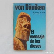 Libros de segunda mano: VON DANIKEN. EL MENSAJE DE LOS DIOSES. MARTINEZ ROCA. Lote 205457075