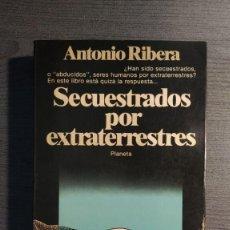 Libros de segunda mano: SECUESTRADOS POR EXTRATERRESTRES. ANTONIO RIBERA. ED. PLANETA. 1981. 1ª EDICIÓN.. Lote 205603328