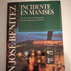 Libros de segunda mano: INCIDENTE EN MANISES- J.J. BENÍTEZ. Lote 206404957