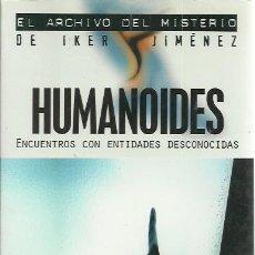 Libros de segunda mano: JAVIER GARCÍA BLANCO-HUMANOIDES.ENCUENTROS CON ENTIDADES DESCONOCIDAS.ARCHIVO MISTERIO IKER JIMÉNEZ.. Lote 206523827