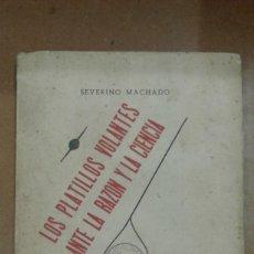 Libros de segunda mano: LOS PLATILLOS VOLANTES ANTE LA RAZON Y LA CIENCIA POR SEVERINO MACHADO MADRID 1955. Lote 207081173