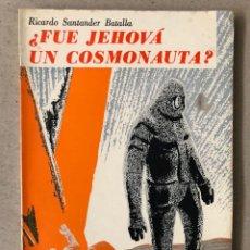 Libros de segunda mano: ¿FUE JEHOVÁ UN COSMONAUTA?. RICARDO SANTANDER BATALLA. EDITORIAL ORBE 1975.. Lote 240868605