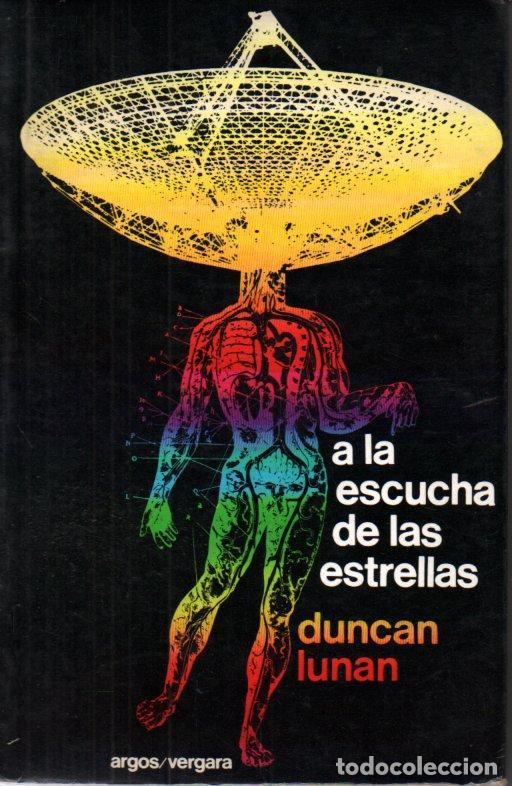 DUNCAN LUNAN : A LA ESCUCHA DE LAS ESTRELLAS (ARGOS VERGARA, 1977) (Libros de Segunda Mano - Parapsicología y Esoterismo - Ufología)