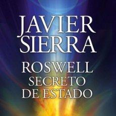 Libros de segunda mano: ROSWELL, SECRETO DE ESTADO - JAVIER SIERRA. Lote 213105898