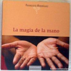 Libros de segunda mano: LA MAGIA DE LA MANO - FRANCISCO RODRÍGUEZ - CIRCULO DE LECTORES 2010 - VER INDICE Y FOTOS. Lote 216656147