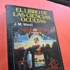 Libros de segunda mano: EL LIBRO DE LAS CIENCIAS OCULTAS. WEST, J.M. EDITORIAL PRODUCCIONES. BARCELONA 1980.. Lote 217527125