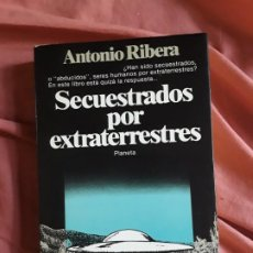Libros de segunda mano: SECUESTRADOS POR EXTRATERRESTRES, DE ANTONIO RIBERA. MAGNÍFICO ESTADO.. Lote 217755403