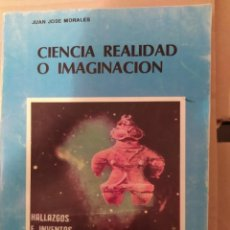 Libros de segunda mano: CIENCIA REALIDAD O IMAGINACION. JUAN JOSE MORALES ENVIO CERTIFICADO INCLUIDO. Lote 218062128
