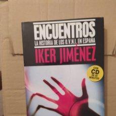 Libros de segunda mano: ENCUENTROS. LA HISTORIA DE LOS OVNI EN ESPAÑA IKER JIMENEZ ENVIO CERTIFICADO INCLUIDO. Lote 218062611