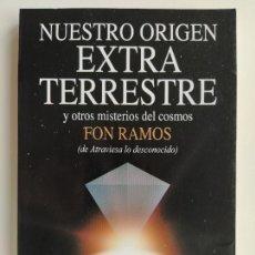 Libros de segunda mano: NUESTRO ORIGEN EXTRATERRESTRE Y OTROS MISTERIOS DEL COSMOS - FON RAMOS - MARTINEZ ROCA. Lote 220391071