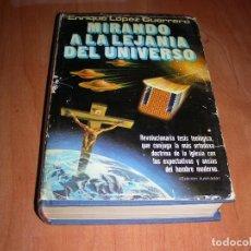 Libros de segunda mano: MIRANDO A LA LEJANIA DEL UNIVERSO ENRIQUE LÓPEZ GUERRERO. Lote 244957840