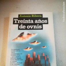 Libros de segunda mano: TREINTA AÑOS DE OVNIS. ANTONIO RIBERA. 1º ED. 1982. PLAZA & JANES. 264 PAGINAS. RUSTICA. Lote 221365777