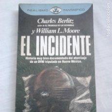 Libros de segunda mano: EL INCIDENTE - CHARLES BERLITZ Y WILLIAM L. MOORE - COL. REALISMO FANTÁSTICO, 114, 1983 / ROSWELL. Lote 221538722
