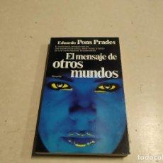 Libros de segunda mano: EL MENSAJE DE OTROS MUNDOS - EDUARDO PONS PRADES - 1ª EDICIÓN - UFOLOGÍA. Lote 221698333