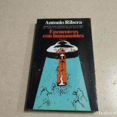 Libros de segunda mano: ENCUENTROS CON HUMANOIDES - ANTONIO RIBERA - 1ª EDICIÓN - UFOLOGÍA. Lote 221699320