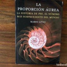 Libros de segunda mano: LA PROPORCIÓN ÁUREA. LA HISTORIA DEL PHI, EL NÚMERO MÁS SORPRENDENTE DEL MUNDO. MARIO LIVIO. ARIEL. Lote 221828023