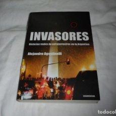 Libros de segunda mano: INVASORES HISTORIAS REALES DE EXTRATERRESTRES EN LA ARGENTINA.ALEJANDRO AGOSTINELLI.EDIT.SUDAMERICAN. Lote 222083343