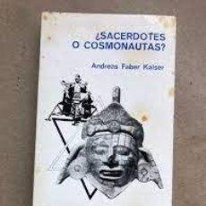 Libros de segunda mano: ¿SACERDOTES O COSMONÁUTAS? ANDREAS FABER KAISER. Lote 222243863