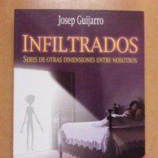 Libros de segunda mano: INFILTRADOS, SERES DE OTRAS DIMENSIONES ENTRE NOSOTROS / JOSEP GUIJARRO / 199. PROTUSA. Lote 222703877