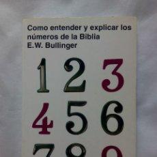 Libros de segunda mano: COMO ENTENDER Y EXPLICAR LOS NÚMEROS DE LA BIBLIA / E.W. BULLINGER. Lote 227152045