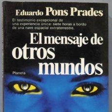 Libros de segunda mano: EL MENSAJE DE OTROS MUNDOS. EDUARDO PONS PRADES. Lote 227910465