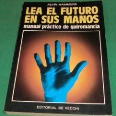 Libros de segunda mano: LEA EL FUTURO EN SUS MANOS MANUAL PRÁCTICO DE QUIROMANCIA - ALVIN HAMMERS. Lote 229970245