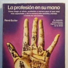 Libros de segunda mano: LA PROFESION EN SU MANO / RENE BUTLER (QUIROMANCIA). Lote 234916550