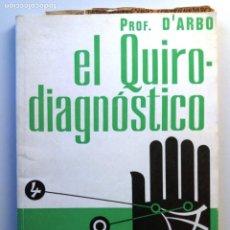 Livres d'occasion: EL QUIRODIAGNOSTICO / PROF. D'ARBO (QUIROMANCIA). Lote 234954880