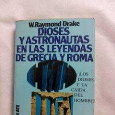 Libri di seconda mano: DIOSES Y ASTRONAUTAS EN LAS LEYENDAS DE GRECIA Y ROMA / W. RAYMOND DRAKE. Lote 240848625