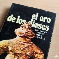 Libros de segunda mano: EL ORO DE LOS DIOSES - LOS EXTRATERRESTES ENTRE NOSOTROS - ERICH VON DÄNIKEN - 1974 - 1ERA EDICIÓN. Lote 243892055