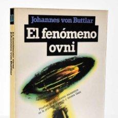 Libros de segunda mano: EL FENÓMENO OVNI - JOHANNES VON BUTTLAR. Lote 244562915