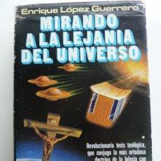 Libros de segunda mano: MIRANDO A LA LEJANÍA DEL UNIVERSO. ENRIQUE LÓPEZ GUERRERO. 1ª EDICIÓN 1978. Lote 244600280