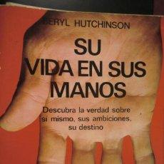Libros de segunda mano: SU VIDA EN SUS MANOS. BERYL HUTCHINSON. QUIROMANCIA. Lote 245473285