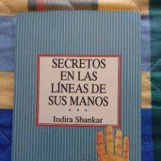 Libros de segunda mano: SECRETOS EN LAS LINEAS DE SUS MANOS - INDIRA SHANKAR (1990). Lote 249139650